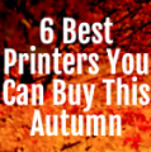 6 Best Printers You Can Buy This Autumn