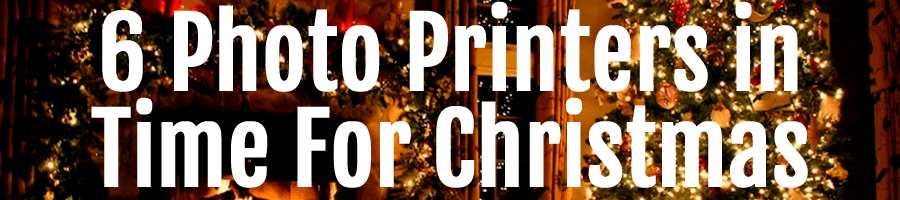 6 photo printers in time for christmas